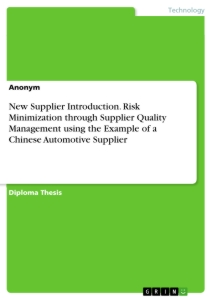 Titel: New Supplier Introduction. Risk Minimization through Supplier Quality Management using the Example of a Chinese Automotive Supplier