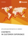 Titel: Chatbots in Customer Experience. Application and Opportunities in E-Commerce