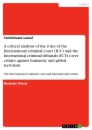 Titel: A critical analysis of the roles of the International criminal court (ICC) and the International criminal tribunals (ICTs) over crimes against humanity and global terrorism