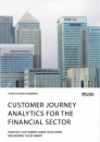 Titel: Customer journey analytics for the financial sector. How do customers make decisions regarding their bank?