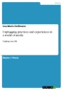 Titel: Unplugging practices and experiences in a world of media