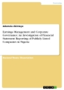 Titel: Earnings Management and Corporate Governance. An Investigation of Financial Statement Reporting of Publicly Listed Companies in Nigeria
