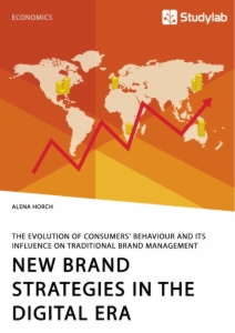 Titel: New Brand Strategies in the Digital Era. The Evolution of Consumers' Behaviour and its Influence on Traditional Brand Management