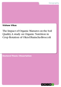 Titel: The Impact of Organic Manures on the Soil Quality. A study on Organic Nutrition in Crop Rotation of Okra-Dhaincha-Broccoli