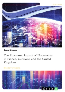 Titel: The Economic Impact of Uncertainty on France, Germany and the United Kingdom