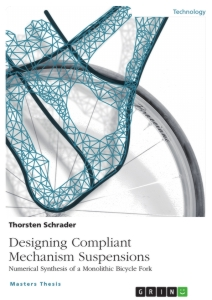 Titel: Designing Compliant Mechanism Suspensions. Numerical Synthesis of a Monolithic Bicycle Fork