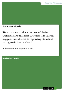 Titel: To what extent does the use of Swiss German and attitudes towards this variety suggest that dialect is replacing standard in diglossic Switzerland