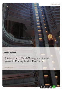 Titel: Hotelvertrieb, Yield-Management und Dynamic Pricing in der Hotellerie