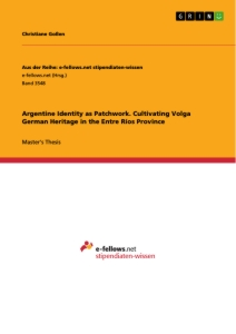 Titel: Argentine Identity as Patchwork. Cultivating Volga German Heritage in the Entre Ríos Province