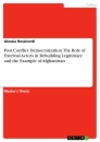 Titel: Post Conflict Democratization. The Role of External Actors in Rebuilding Legitimacy and the Example of Afghanistan