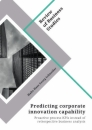 Titel: Predicting corporate innovation capability. Proactive process KPIs instead of retrospective business analysis