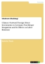 Titel: Chinese Outward Foreign Direct Investments in Germany. Post-Merger Integration and Its Effects on Labor Relations