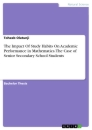 Titel: The Impact Of Study Habits On Academic Performance in Mathematics. The Case of Senior Secondary School Students