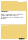 Titel: Brexit's Winners and Losers. An Empirical Analysis of Economic Effects of Deglobalisation on the Financial Services Industry