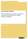 Titel: Factors influencing customer satisfaction and behavioral intention. The airline industry in Malaysia