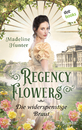 Titel: Regency Flowers - Die widerspenstige Braut: Rarest Bloom 2