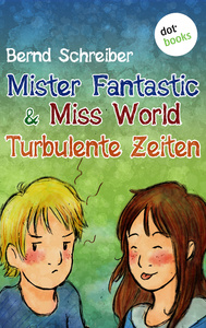 Titel: Mister Fantastic & Miss World - Band 2: Turbulente Zeiten