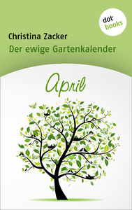 Titel: Der ewige Gartenkalender - Band 4: April