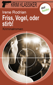 Titel: Krimi-Klassiker - Band 18: Friss, Vogel, oder stirb