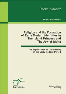 Titel: Religion and the Formation of Early Modern Identities in The Island Princess and The Jew of Malta: The Significance of Christianity in the Early Modern Period