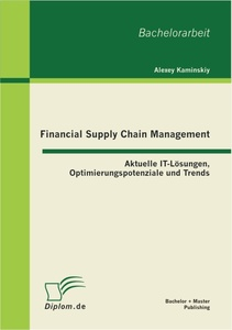 Titel: Financial Supply Chain Management: Aktuelle IT-Lösungen, Optimierungspotenziale und Trends