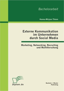 Titel: Externe Kommunikation im Unternehmen durch Social Media: Marketing, Networking, Recruiting und Marktforschung
