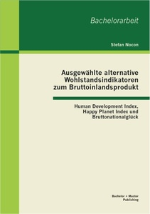 Titel: Ausgewählte alternative Wohlstandsindikatoren zum Bruttoinlandsprodukt: Human Development Index, Happy Planet Index und Bruttonationalglück