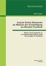 Titel: Soziale Online-Netzwerke als Medium der Ermächtigung am Beispiel Facebook: Online social networks as an empowering medium using the example of Facebook