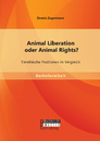 Titel: Animal Liberation oder Animal Rights? Tierethische Positionen im Vergleich