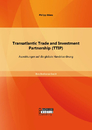 Titel: Transatlantic Trade and Investment Partnership (TTIP): Auswirkungen auf die globale Handelsordnung