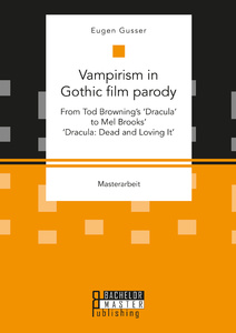 Titel: Vampirism in Gothic film parody: From Tod Browning's 'Dracula' to Mel Brooks' 'Dracula: Dead and Loving It'