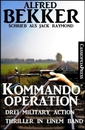 Titel: Kommando-Operation: Drei Military Action Thriller