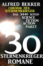 Titel: 30 Sternenkrieger Romane - Das 3440 Seiten Science Fiction Action Paket: Chronik der Sternenkrieger