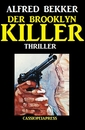 Titel: Alfred Bekker Thriller: Der Brooklyn-Killer