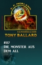 Titel: Die Monster aus dem All - Tony Ballard Nr. 117