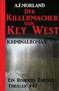 Titel: Die Killermacher von Key West - Ein Roberto Tardelli Thriller #47