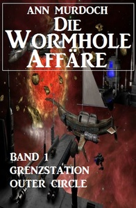 Titel: Die Wormhole-Affäre - Band 1 Grenzstation Outer Circle