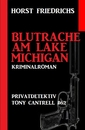 Titel: Privatdetektiv Tony Cantrell #62: Blutrache am Lake Michigan