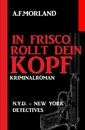 Titel: In Frisco rollt dein Kopf: N.Y.D. – New York Detectives