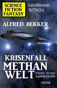 Titel: Krisenfall Methanwelt: Science Fiction Fantasy Großband 9/2020