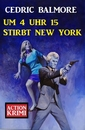 Titel: Um 4 Uhr 15 stirbt New York: Action Krimi