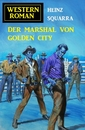 Titel: Der Marshal von Golden City