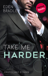 Titel: Take me harder: Ein Dark-Pleasure-Roman - Band 2