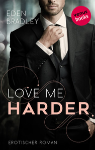 Titel: Love me harder: Ein Dark-Pleasure-Roman - Band 1