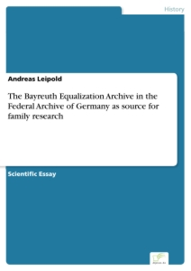 Titel: The Bayreuth Equalization Archive in the Federal Archive of Germany as source for family research