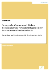 Titel: Strategische Chancen und Risiken horizontaler und vertikaler Integration der internationalen Medienindustrie