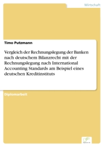 Titel: Vergleich der Rechnungslegung der Banken nach deutschem Bilanzrecht mit der Rechnungslegung nach International Accounting Standards am Beispiel eines deutschen Kreditinstituts