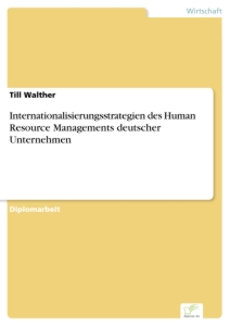 Titel: Internationalisierungsstrategien des Human Resource Managements deutscher Unternehmen