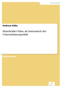 Titel: Shareholder Value als Instrument der Unternehmenspolitik