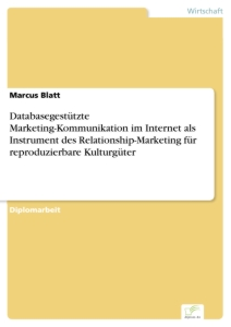 Titel: Databasegestützte Marketing-Kommunikation im Internet als Instrument des Relationship-Marketing für reproduzierbare Kulturgüter